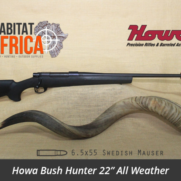 Howa Bush Hunter 22 inch 6.5x55 Swedish Mauser All Weather Black Synthetic Rifle - Habitat Africa | Gun Shop | South Africa