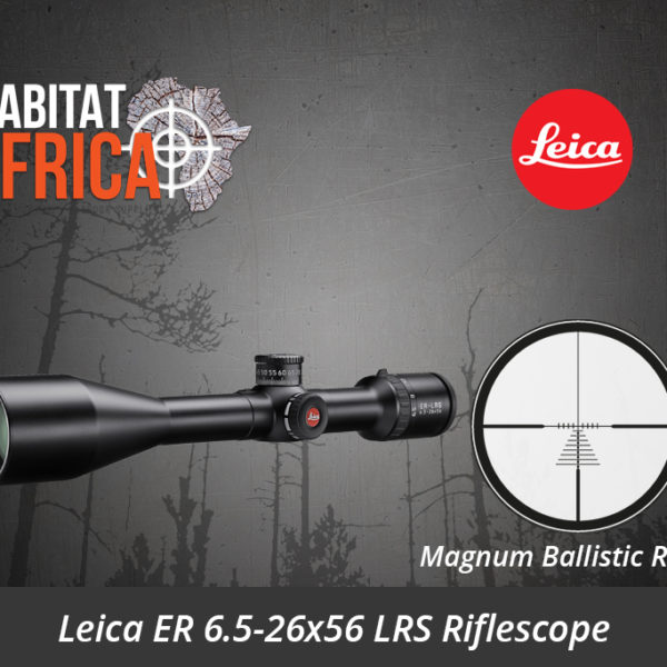 Leica ER 6.5-26x56 LRS Riflescope Magnum Ballistic Reticle - Habitat Africa | Gun Shop | South Africa