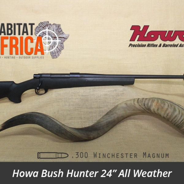 Howa Bush Hunter 24 inch 300 Win Mag All Weather Black Synthetic Rifle - Habitat Africa | Gun Shop | South Africa