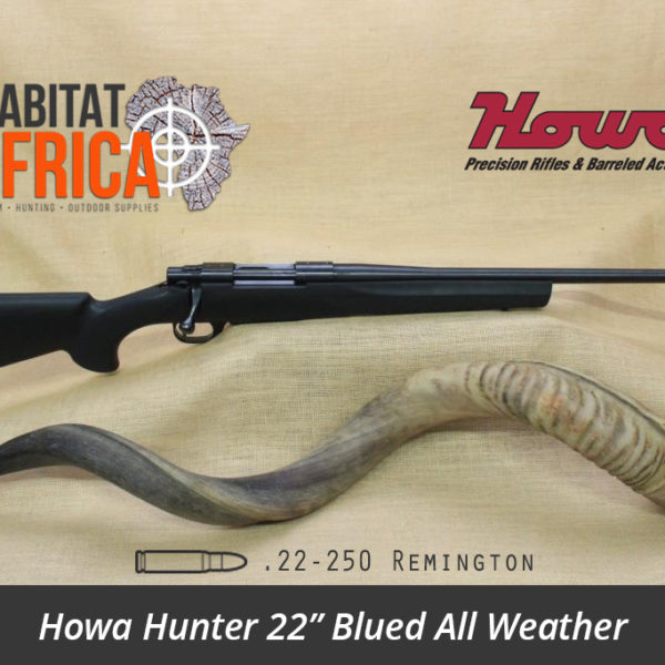 Howa Hunter 22 inch 22-250 Remington Blued All Weather Black Synthetic Rifle Stock - Habitat Africa | Gun Shop | South Africa