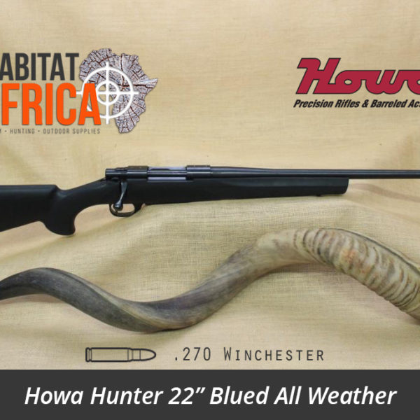 Howa Hunter 22 inch 270 Winchester Blued All Weather Black Synthetic Rifle Stock - Habitat Africa | Gun Shop | South Africa