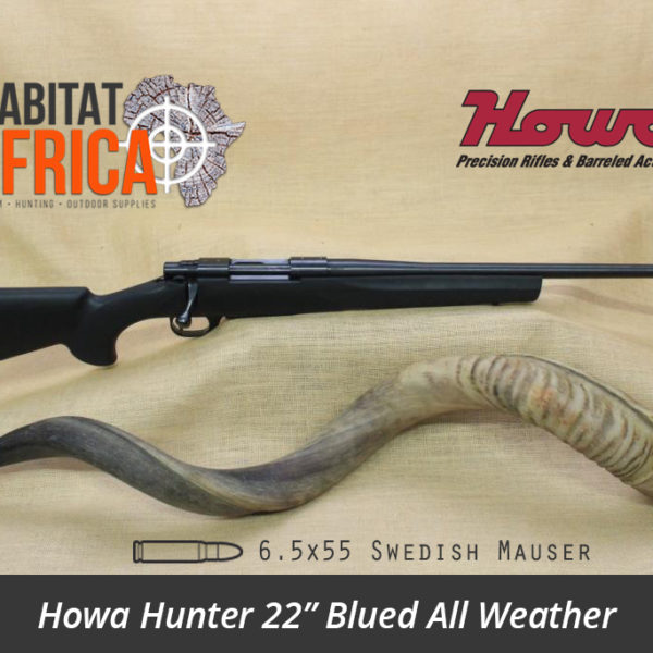 Howa Hunter 22 inch 6.5x55 Swedish Mauser Blued All Weather Black Synthetic Rifle Stock - Habitat Africa | Gun Shop | South Africa