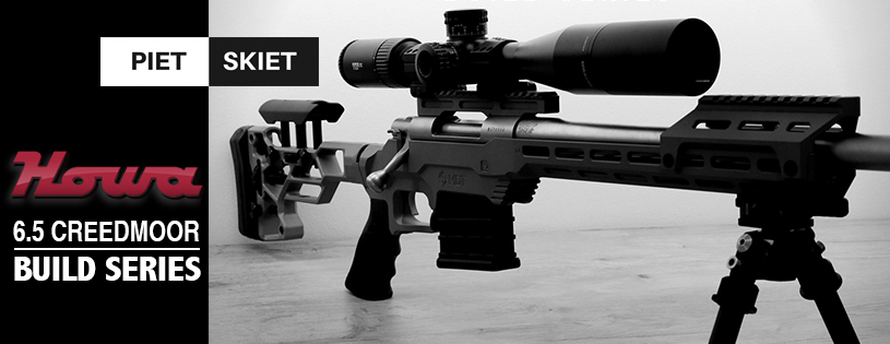 Piet Skiet - Howa 6.5 Creedmoor Build Series